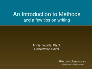 An Introduction to Methods and a few tips on writing     Annie Pezalla, Ph.D. Dissertation Editor