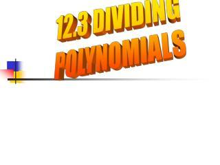 12.3 DIVIDING  POLYNOMIALS