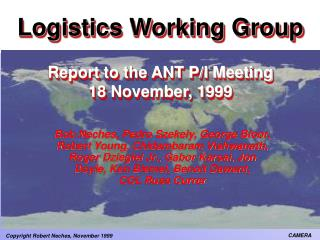 Logistics Working Group Report to the ANT P/I Meeting 18 November, 1999