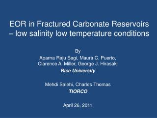 EOR in Fractured Carbonate Reservoirs – low salinity low temperature conditions