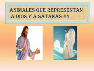 Animales que representan  A Dios y a Satan�s #4