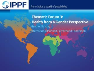 Thematic Forum  3:  Health  from a Gender  Perspective