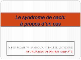 Le syndrome de cach: à propos d'un cas