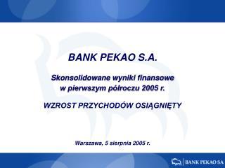 BANK  PEKAO  S.A. Skonsolidowane wyniki finansowe  w pierwszym p�?roczu 2005 r.