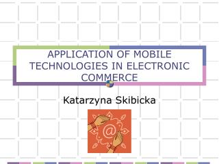 APPLICATION OF MOBILE TECHNOLOGIES IN ELECTRONIC COMMERCE