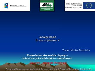 Jadwiga Bajan Grupa projektowa: V