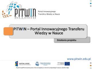 PITW I N – Portal Innowacyjnego Transferu Wiedzy w Nauce