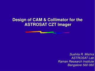 Design of CAM & Collimator for the  ASTROSAT CZT Imager