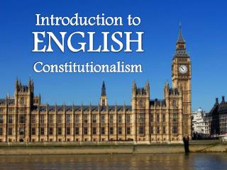 Introduction to  ENGLISH Constitutionalism