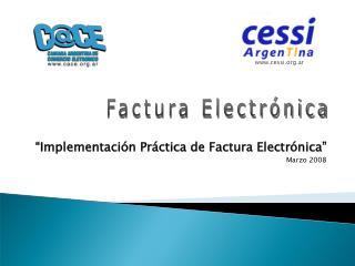 """""""Implementación Práctica de Factura Electrónica"""" Marzo 2008"""