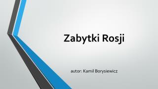 Zabytki Rosji autor: Kamil Borysiewicz