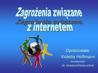 Opracowała: Violetta Hoffmann koordynator  ds. bezpieczeństwa szkoły