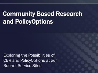 Community Based Research and  PolicyOptions