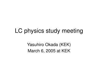 LC physics study meeting