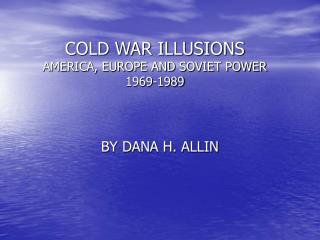 COLD WAR ILLUSIONS AMERICA, EUROPE AND SOVIET POWER 1969-1989