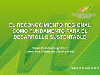 EL RECONOCIMIENTO REGIONAL COMO FUNDAMENTO PARA EL DESARROLLO SUSTENTABLE