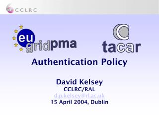 Authentication Policy David Kelsey CCLRC/RAL d.p.kelsey@rl.ac.uk 15 April 2004, Dublin