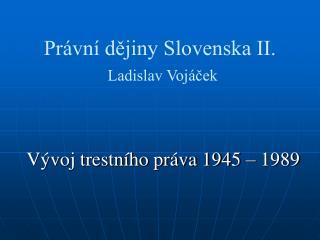 Právní dějiny Slovenska II. Ladislav Vojáček