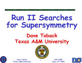 Run II Searches for Supersymmetry Dave Toback Texas A&M University