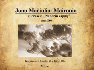 """Jono Mačiulio- Maironio eilėraščio  """" Nenoriu sapnų""""                              analizė"""