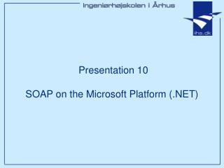 Presentation 10  SOAP on the Microsoft Platform (.NET)