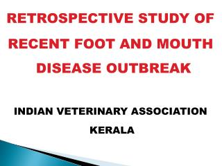 RETROSPECTIVE STUDY OF  RECENT FOOT AND MOUTH DISEASE OUTBREAK INDIAN VETERINARY ASSOCIATION