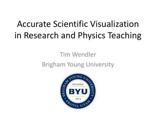 Accurate Scientific Visualization in Research and Physics Teaching