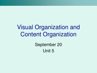 Visual Organization and Content Organization
