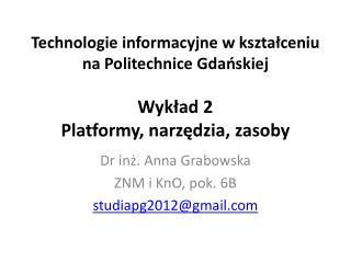 Dr inż. Anna Grabowska ZNM i KnO, pok. 6B studiapg2012@gmail