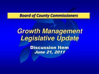 Growth Management Legislative Update Discussion Item June 21, 2011