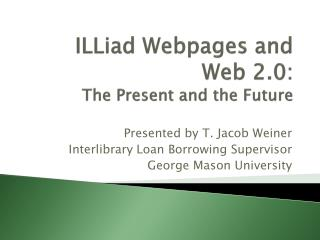 ILLiad  Webpages and Web 2.0: The Present and the Future