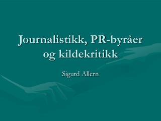 Journalistikk, PR-byråer og kildekritikk