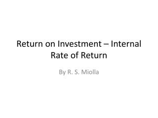Return on Investment �  Internal Rate of Return