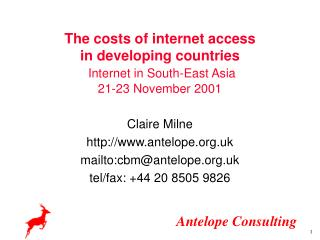 C laire Milne antelope.uk mailto:cbm@antelope.uk tel/fax: +44 20 8505 9826
