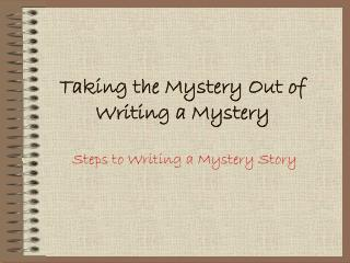 Taking the Mystery Out of Writing a Mystery
