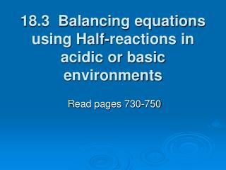 18.3  Balancing equations using Half-reactions in acidic or basic environments