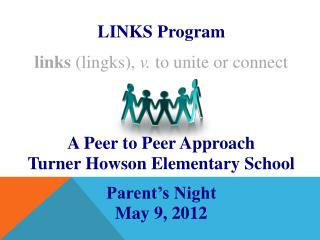LINKS Program links  ( lingks ),  v.  to unite or connect A Peer to Peer Approach