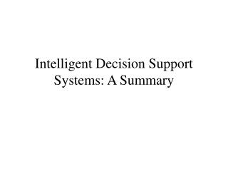 Intelligent Decision Support Systems: A Summary