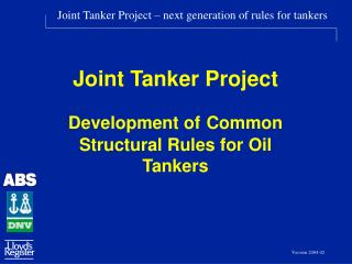 Joint Tanker Project Development of Common Structural Rules for Oil Tankers