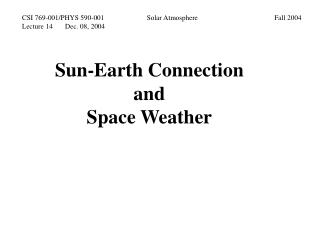 Sun-Earth Connection  and  Space Weather