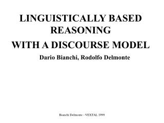 LINGUISTICALLY BASED REASONING  WITH A DISCOURSE MODEL Dario Bianchi, Rodolfo Delmonte