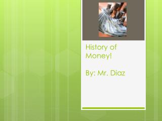 History of Money! By: Mr. Diaz