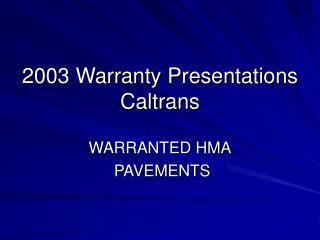 2003 Warranty Presentations Caltrans