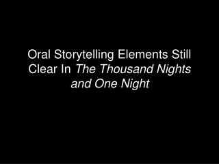 Oral Storytelling Elements Still Clear In  The Thousand Nights and One Night