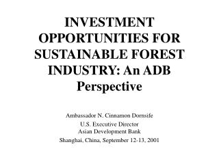INVESTMENT OPPORTUNITIES FOR SUSTAINABLE FOREST INDUSTRY: An ADB Perspective
