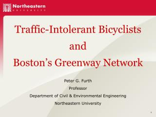 Traffic-Intolerant Bicyclists  and  Boston's Greenway Network Peter G. Furth Professor