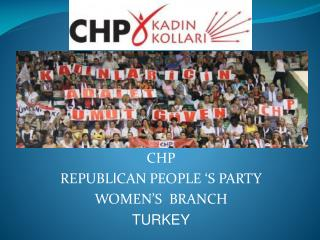 CHP  REPUBL I CAN PEOPLE �S PARTY WOMEN�S  BRANCH TURKEY
