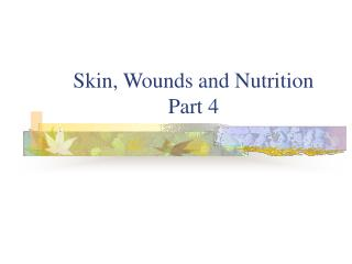 Skin, Wounds and Nutrition Part 4