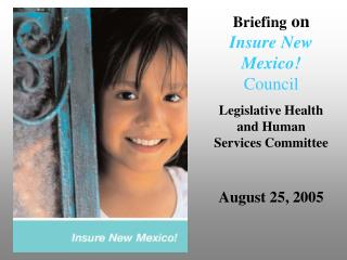 Briefing  on  Insure New Mexico! Council Legislative Health and Human Services Committee