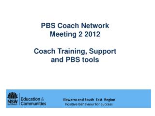 PBS Coach Network  Meeting 2 2012 Coach Training, Support  and PBS tools